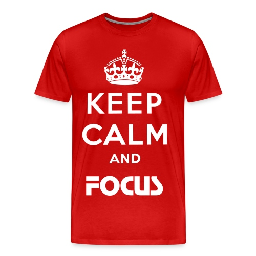 KEEP CALM AND FOCUS - Men's Premium T-Shirt