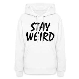 Women's  Stay Weird Sweatshirt  - Women's Hoodie