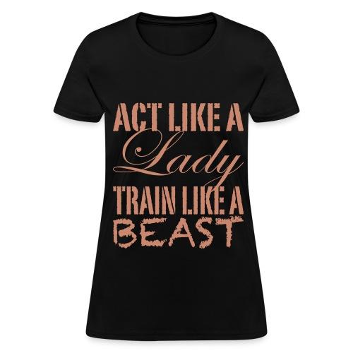 Act Like A Lady Train Like A Beast T-Shirt - Women's T-Shirt