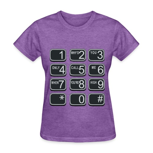 Why'd you only call me when you're high - Women's T-Shirt