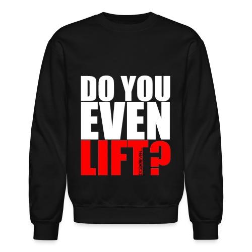 Do You Even Lift Long Sleeve T-Shirt - Crewneck Sweatshirt