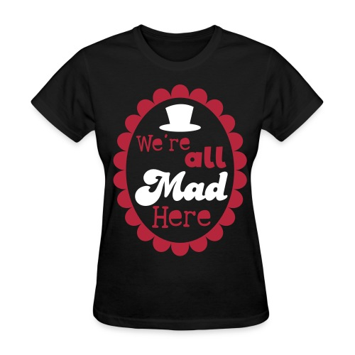 we're all mad here - Women's T-Shirt