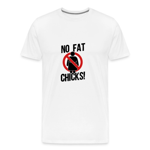 No Fat Chicks shirt - Men's Premium T-Shirt