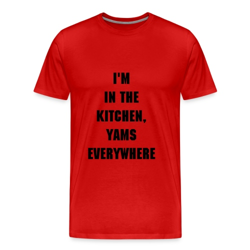 I'm in the kitchen, yams everywhere - Men's Premium T-Shirt