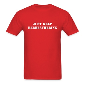Just Keep Rebreathering Red Tee - Men's T-Shirt