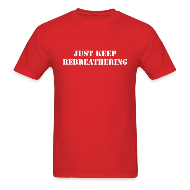 Just Keep Rebreathering Red Tee