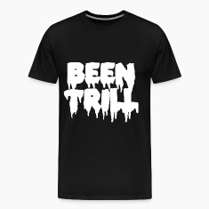 Been trill T-Shirts