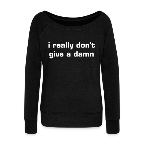 Women's Wideneck Sweatshirt I REALLY DON'T GIVE A DAMN | iridescence apparel - Women's Wideneck Sweatshirt