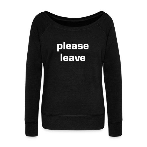Women's Wideneck Sweatshirt PLEASE LEAVE | iridescence apparel - Women's Wideneck Sweatshirt