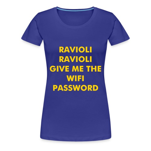 Women's Premium T-Shirt RAVIOLI RAVIOLI GIVE ME THE WIFI PASSWORD | iridescence apparel - Women's Premium T-Shirt