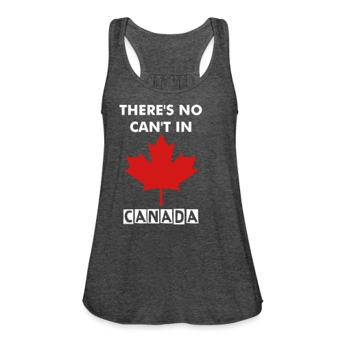 Women's There's NO Can't IN CANADA Racerback - Women's Flowy Tank Top by Bella