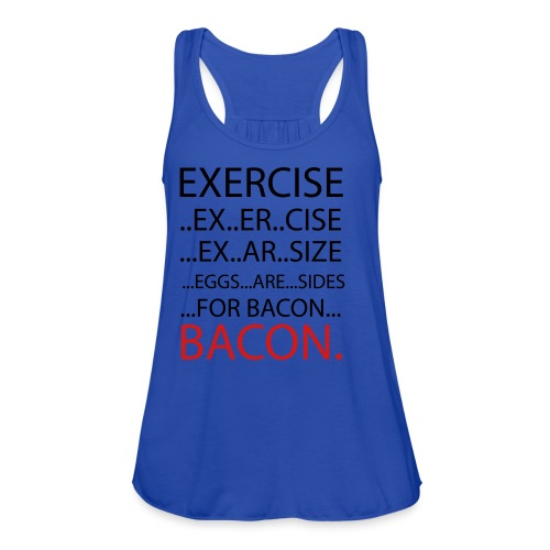 Exercise Bacon Womens Racerback - Women's Flowy Tank Top by Bella