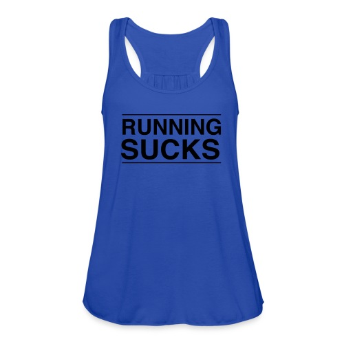 Running Sucks Racerback Womens - Women's Flowy Tank Top by Bella