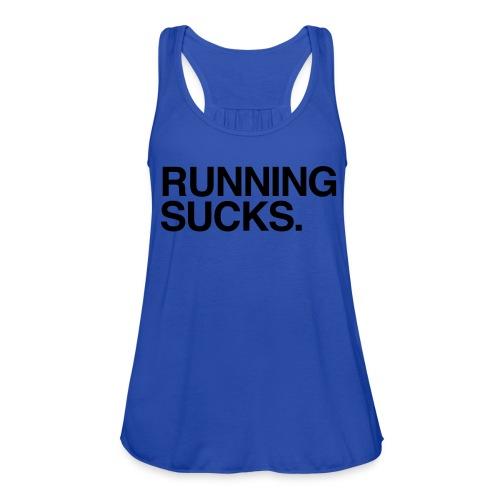 Running Sucks Womens Racerback - Women's Flowy Tank Top by Bella