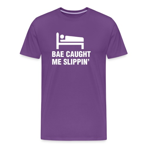 Bae Caught Me Slippin' Shirt - Men's Premium T-Shirt