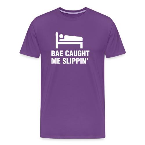 Bae Caught Me Slippin' Shirt - Men's Premium T-Shirt