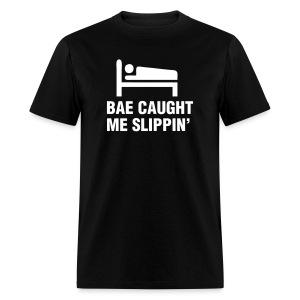 Bae Caught Me Slippin' Shirt - Men's T-Shirt