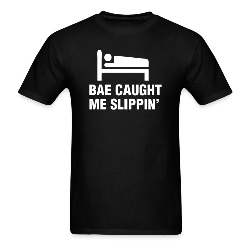 Bae Caught Me Slippin' Shirt - Men's T-Shirt