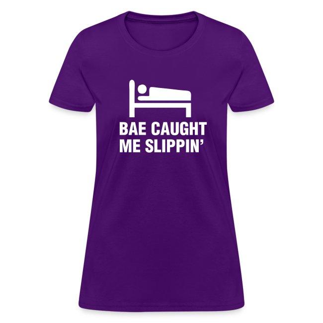 Bae Caught Me Slippin' Shirt