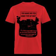 T-Shirts ~ Men's T-Shirt ~ You Make Me Feel Some Type Of Way Shirt