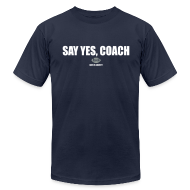 T-Shirts ~ Men's T-Shirt by American Apparel ~ Say Yes, Coach