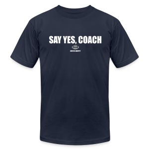 Say Yes, Coach - Men's T-Shirt by American Apparel