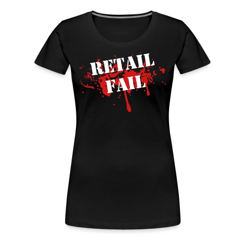 Women's RETAIL FAIL Tee - Women's Premium T-Shirt
