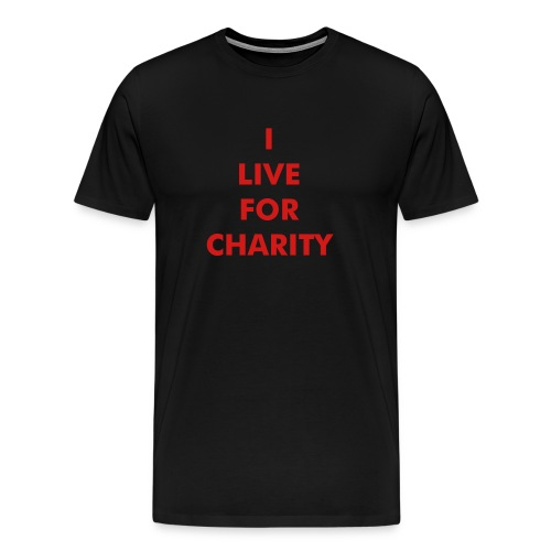 I Live For Charity3 - Men's Premium T-Shirt