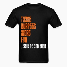 Those Burpees Were Fun T-Shirts