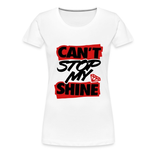 Can't Stop My Shine - stayflyclothing.com - Women's Premium T-Shirt