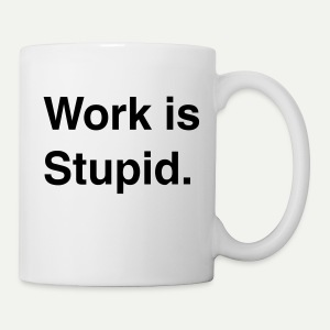 Work Is Stupid - Coffee/Tea Mug