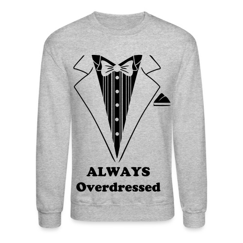 Always Overdressed - Crewneck Sweatshirt