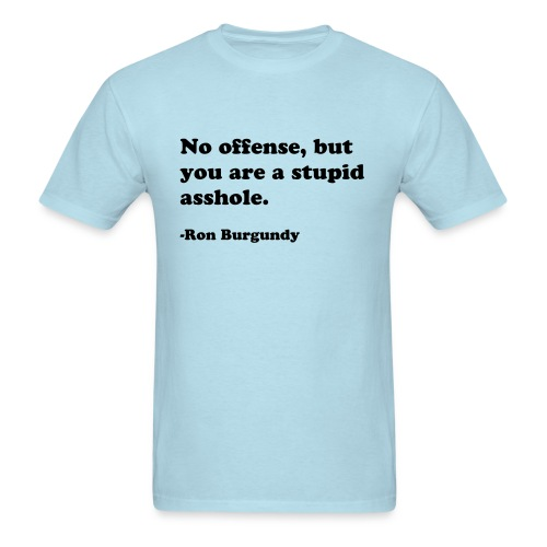 No offense... Ron Burgundy Shirt - Men's T-Shirt