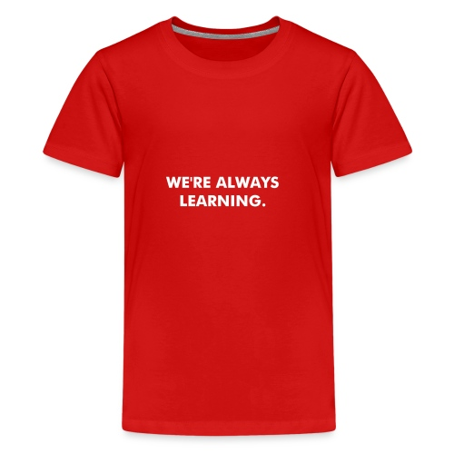 We're Always Learning. Kid's T Shirt - Kids' Premium T-Shirt