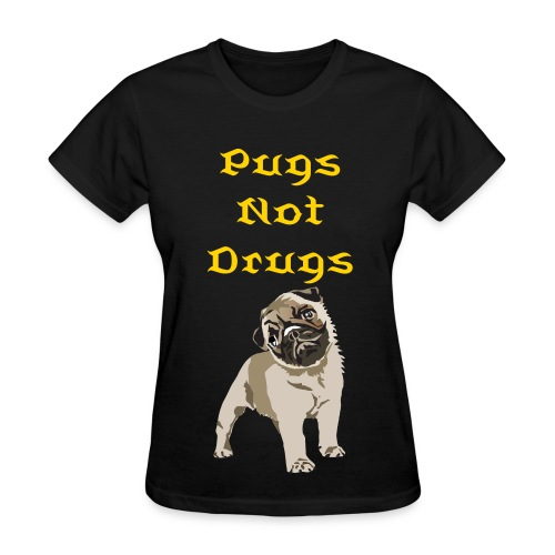 Pugs Not Drugs - Women's T-Shirt