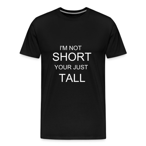 I'm Not Short! - Men's Premium T-Shirt