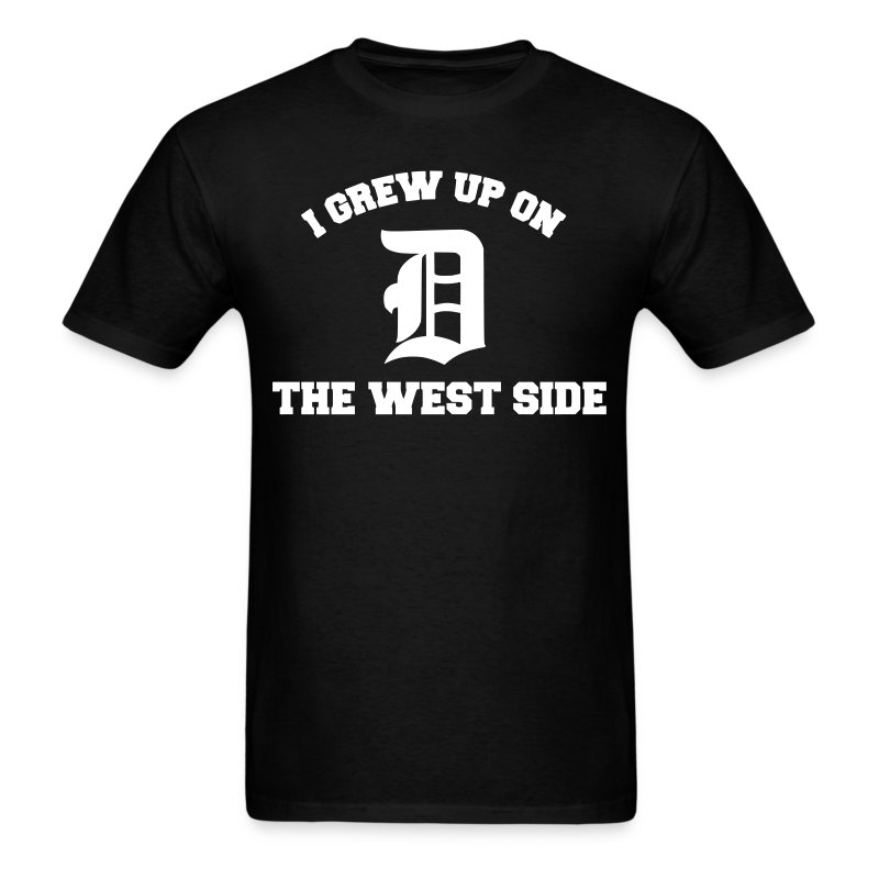 I Grew Up On The West Side Detroit T Shirt Spreadshirt