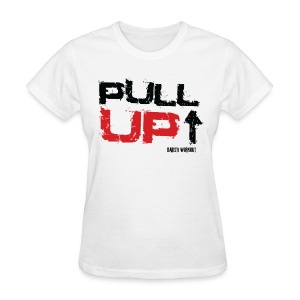 Pull Up Women - Women's T-Shirt