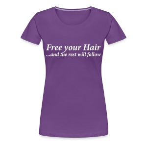 Free your hair ...and the rest will follow - Women's Premium T-Shirt
