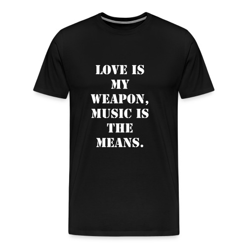 Love is my weapon, music is the means. black - Men's Premium T-Shirt
