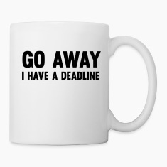 Go away, I have a deadline Bottles & Mugs