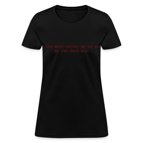 My own dark way. - Women's T-Shirt