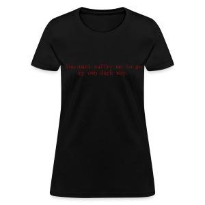 My own dark way... WITH LOGO - Women's T-Shirt
