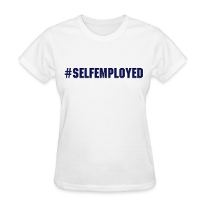 Self Employed by Hashtag Series - Women's T-Shirt
