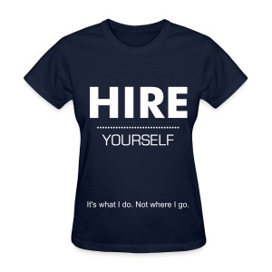 Hire Yourself (White Lettering) - Women's T-Shirt