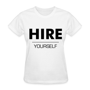 Hire Yourself (White) - Women's T-Shirt
