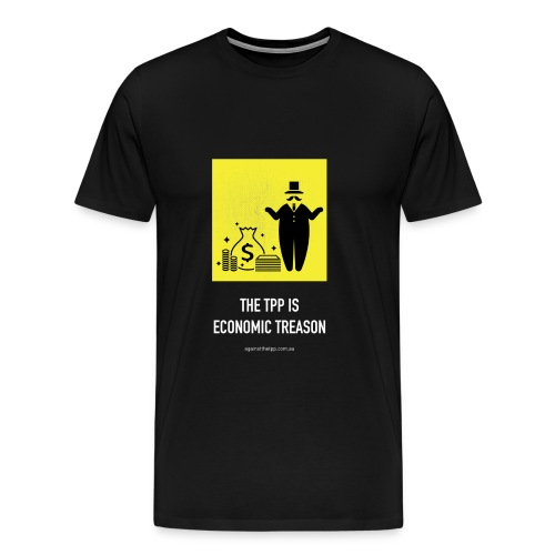 The TPP Is Economic Treason - Men's Premium T-Shirt