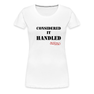 T-Shirts ~ Women's Premium T-Shirt ~ Considered It Handled | Women's T-Shirt