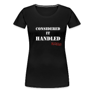 T-Shirts ~ Women's Premium T-Shirt ~ Considered It Handled | Women's T-Shirt (Black)