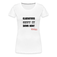 T-Shirts ~ Women's Premium T-Shirt ~ Gladiators Shut It Down Now | Women's T-Shirt
